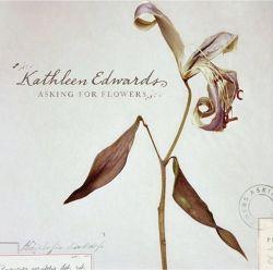 kathleed edwards: asking for flowers