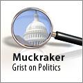 Muckraker: Grist on Politics