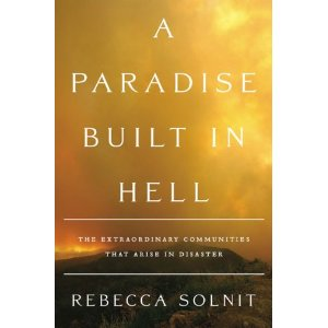 Rebeccal Solnit - A Paradise Built in Hell