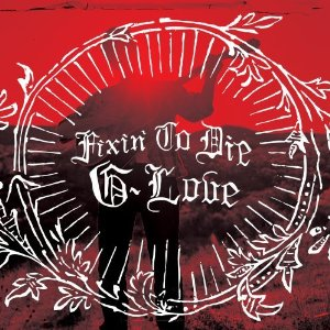 G. Love: Fixin' to Die