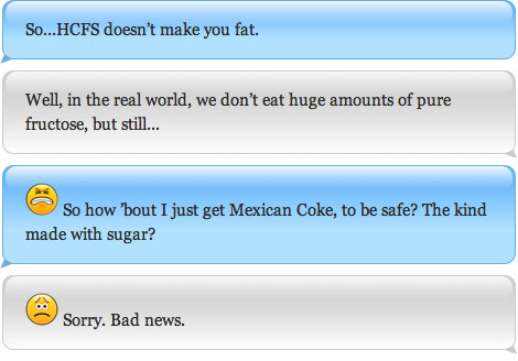 So...HCFS doesn't make you fat. Well, in the real world, we don't eat huge amounts of pure fructose, but still... So how 'bout I just get Mexican Coke, to be safe? The kind made with sugar? Sorry. Bad news.