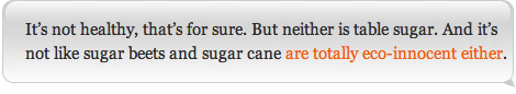 It's not healthy, that's for sure. But neither is table sugar. And it's not like sugar beets and sugar cane are totally eco-innocent either.