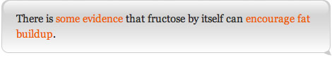 There is some evidence that fructose by itself can encourage fat buildup.