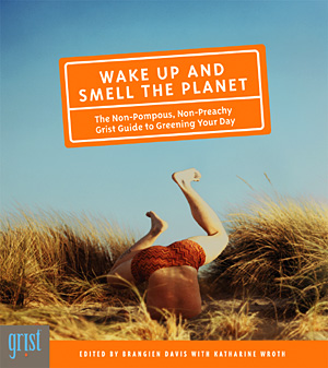 Wake Up and Smell the Planet - our book