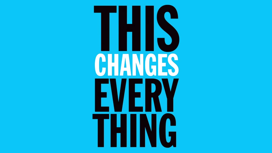 """""""This Changes Everything"""""""
