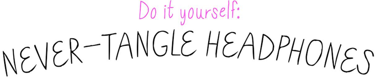 Do it yourself: Never-Tangle Headphones