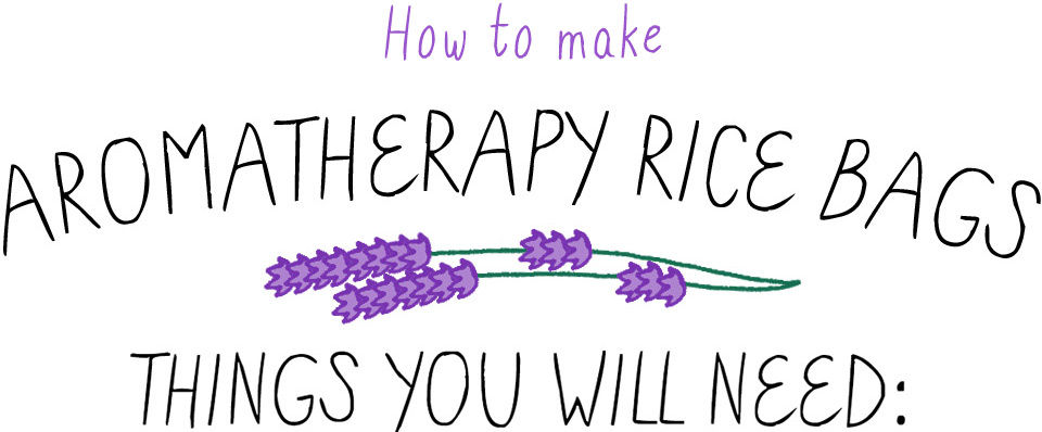 How to make Aromatherapy Rice Bags; Things you will need:
