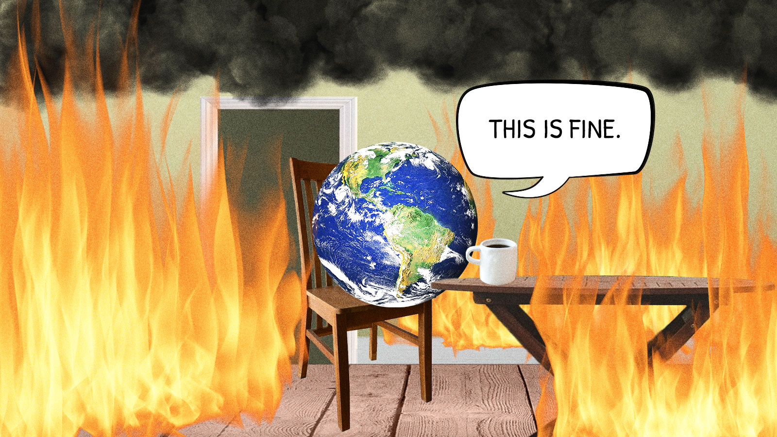 Photoshopped collage of the earth sitting in a room filled with smoke and fire saying