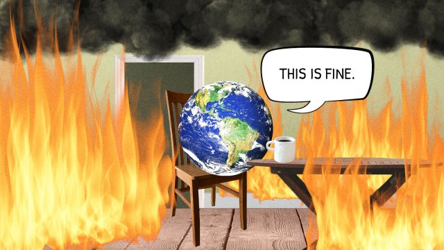 "Photoshopped collage of the earth sitting in a room filled with smoke and fire saying ""This is fine"", based on the comic and subsequent meme by KC Green"