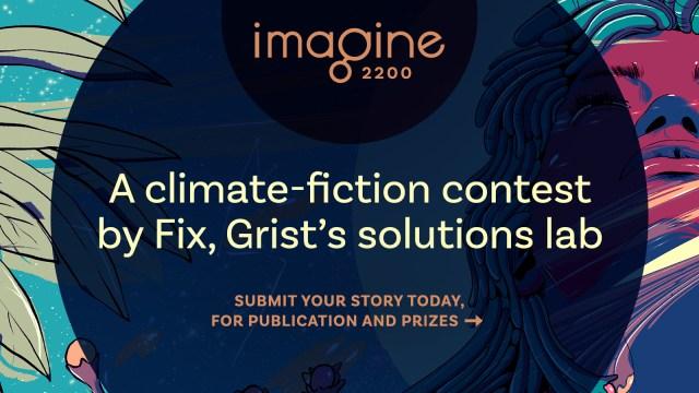 Imagine 2200: A climate-fiction contest by Fix, Grist's solution lab.